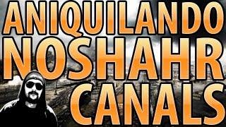 ANIQUILANDO NOSHAHR CANALS [1337 GAMEPLAY]