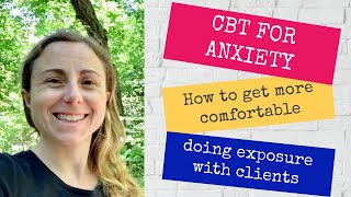 CBT for anxiety: tips for doing exposure with your clients!