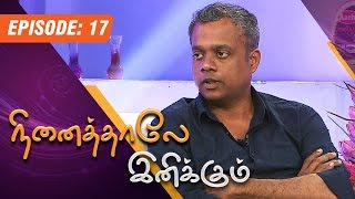 Ninaithale Inikkum   (01/03/2015)   Gautham Vasudev Menon Interview   [Epi-17]
