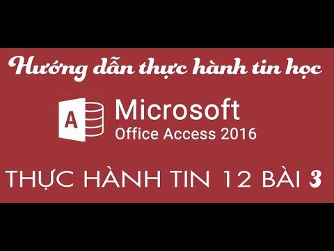 Hướng dẫn bài thực hành 3 tin 12 access 2016