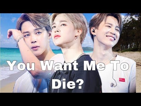 BTS JIMIN YOU WANT ME TO DIE? Part 5