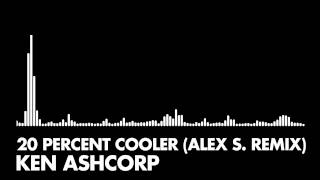 Ken Ashcorp 20 Percent Cooler Alex S. Remix.mp3