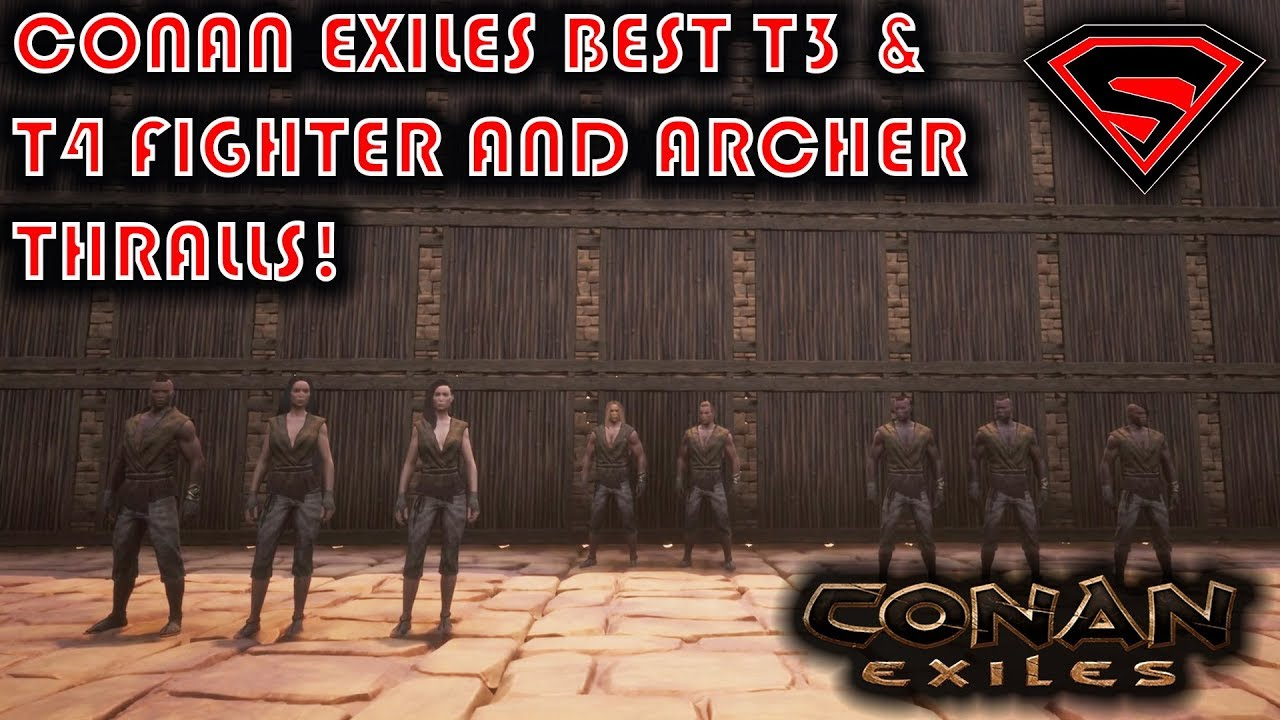 CONAN EXILES BEST T3 AND T4 FIGHTER AND ARCHER THRALLS AND WHERE TO FIND  THEM