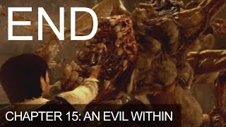 The Evil Within Last Chapter 15 An Evil Within Ending Boss Fight Killing Ruvik Last Mission