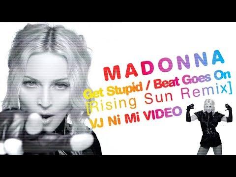 Download Madonna - Get Stupid (Beat Goes On) [Rising Sun Remix] [VJ Ni Mi Video RMX]