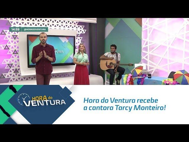 Hora do Ventura recebe a cantora Tarcy Monteiro! - Bloco 02