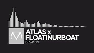 [Electronic] - atlas x floatinurboat - Broken [Free Download]