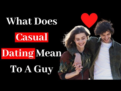 What does casual dating mean to a guy