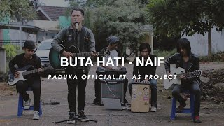 NAIF - BUTA HATI (COVER BY AS PROJECT)