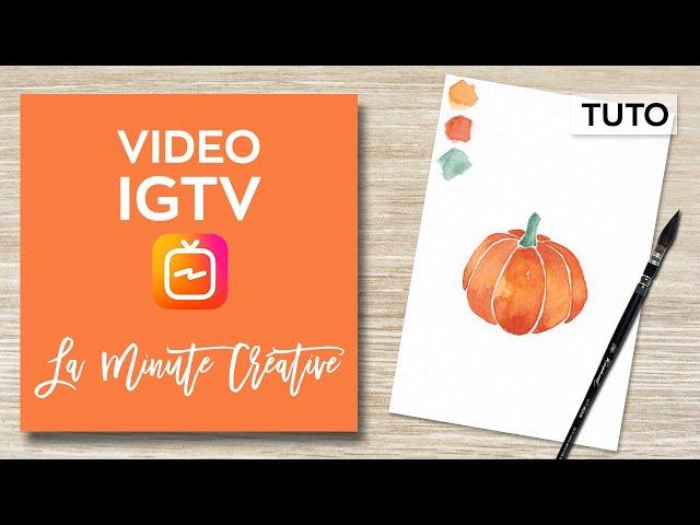 La MINUTE CREATIVE #7 Peindre une citrouille à l'aquarelle (TUTO IGTV)