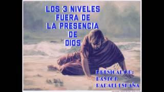 Los 3 niveles fuera de la presencia de Dios / Pastor Rafael España