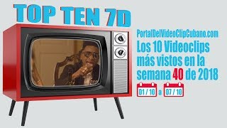 PORTAL DEL VÍDEO CLIP CUBANO - TOP TEN 7D - SEMANA 40 - 2018