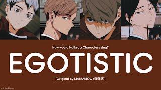 Download lagu [How would Haikyuu Characters Sing] MAMAMOO - Egotistic