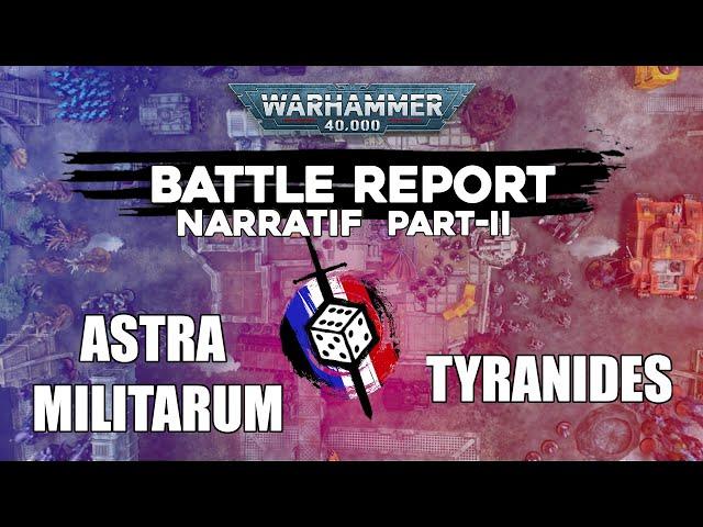 RAPPORT DE BATAILLE NARRATIF PART 2 -Tyranides VS Astra militarum - 8000pts
