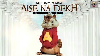Aise Na Dekh Video Song || Milind Gaba || Chipmunk Version HD™