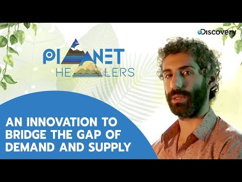 An innovation to bridge the gap of demand and supply | Planet Healers E4P2 | The Discovery Channel