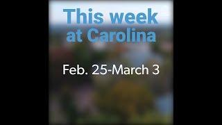 This Week at Carolina | Feb. 25-March 3