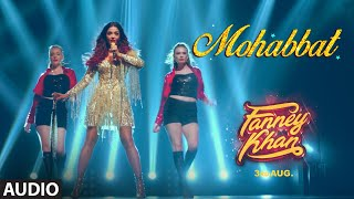 Mohabbat Full   Fanney Khan  Aishwarya Rai Bachchan  Sunidhi Chauhan  Tanishk Bagchi