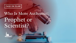 Who is more authentic: A Prophet or a scientist? By Nouman Ali Khan and Sh. Mokhtar Maghraoui