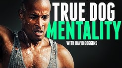 TRUE DOG MENTALITY - The Most Motivational Video   David Goggins