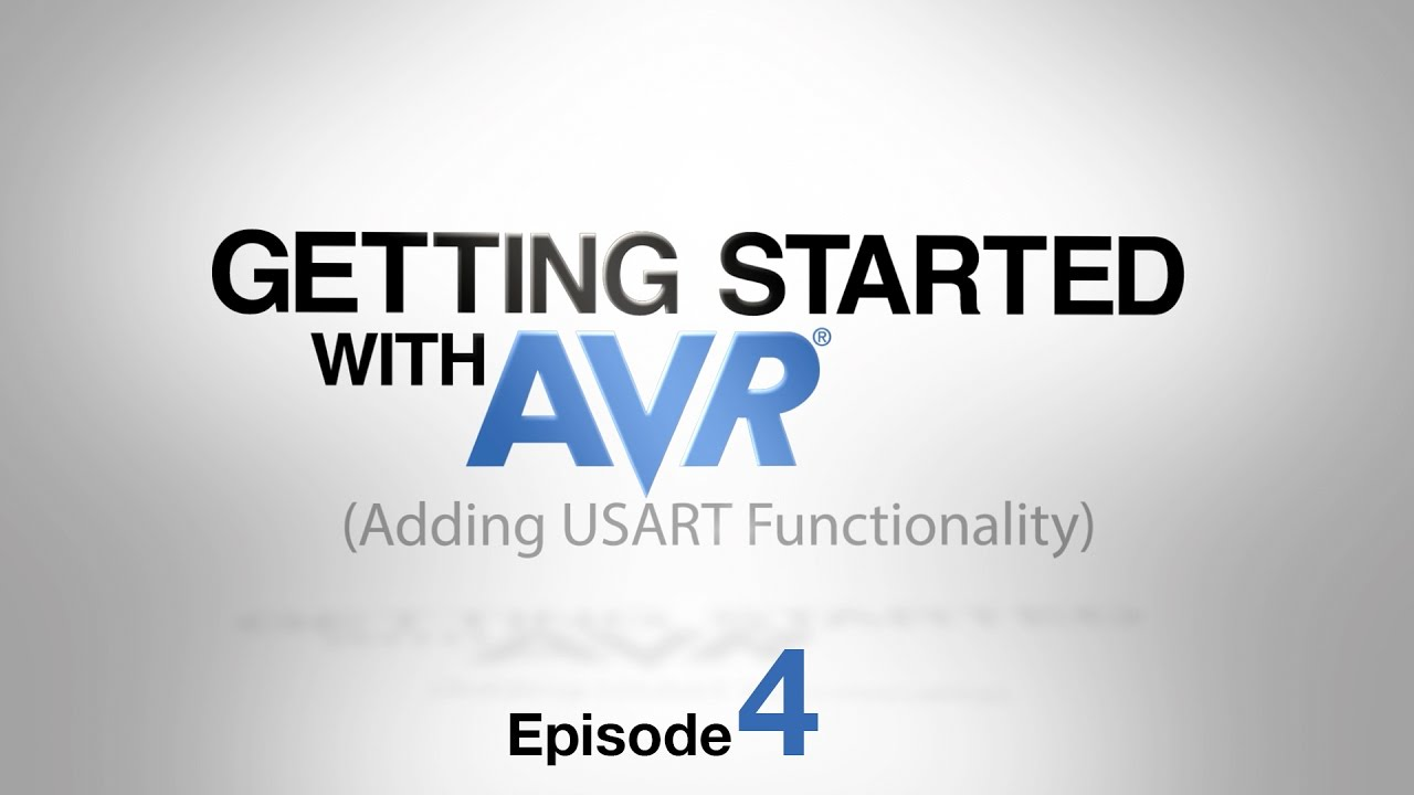 Getting STARTed with AVR® - Ep  4 - Adding USART Functionality
