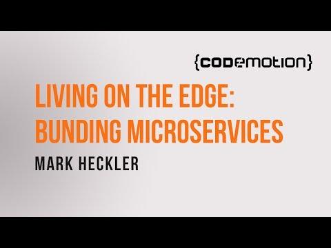 Mark Heckler - Living on the Edge (Service): Bunding Microservices