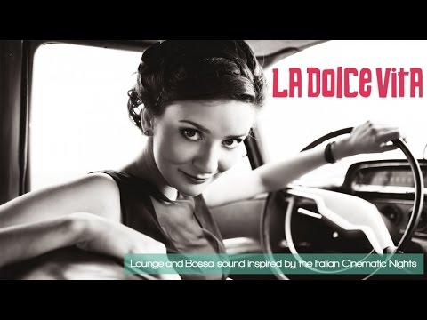 Top Lounge Chillout Music - La Dolce Vita ( Lounge and Bossa Music, Best Italian Movie)