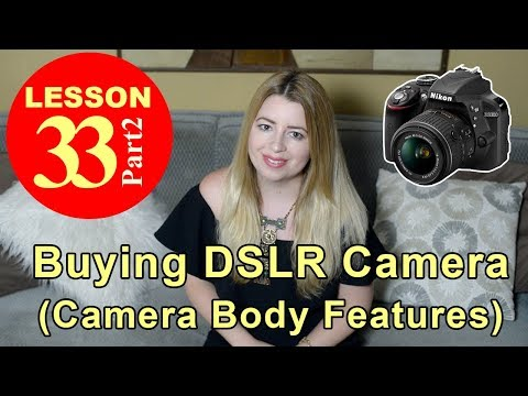 Lesson 33.2 - Buying DSLR Camera (CAMERA BODY: Size, Controls, Flash, Memory, Focus, Battery...)