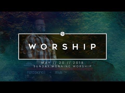 5.20.18 Sunday Morning Worship