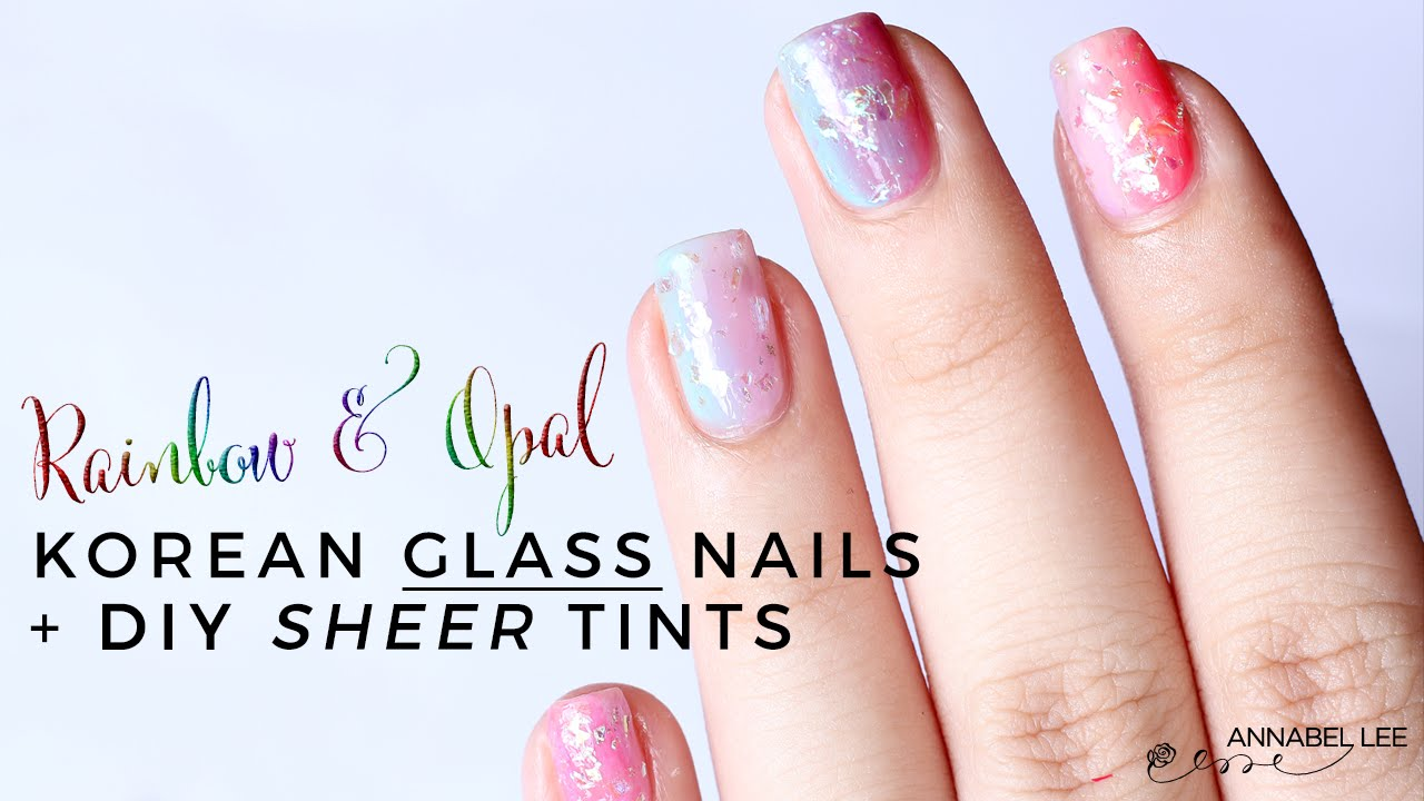 RAINBOW OPAL KOREAN GLASS NAILS + DIY SHEER TINTS | Annabel Lee ...