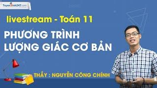 Phương trình lượng giác cơ bản  - Toán 11- Thầy Nguyễn Công Chính