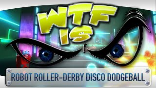 ► WTF Is... - Robot Roller-Derby Disco Dodgeball ?