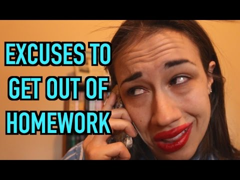 HOW TO GET OUT OF DOING HOMEWORK!