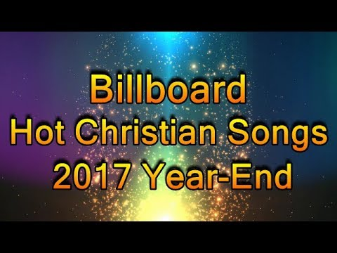 Billboard Top 100 Hot Christian Songs Of 2017 Year-End
