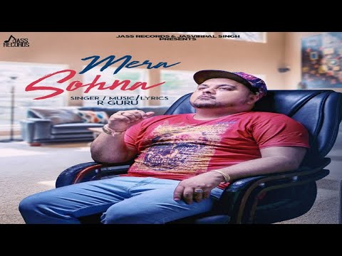 Mera Sohna - (Full Song)- R Guru - New Punjabi Song 2018 - Latest Punjabi Songs 2018- Jass Records