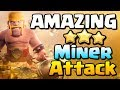 AMAZING Clash of Clans Skill   3 Star Miner Attack Strategy at TH11