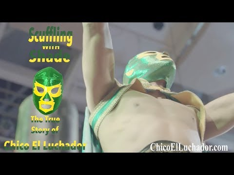 Scuffling With Shade: Chico El Luchador (Part 1)