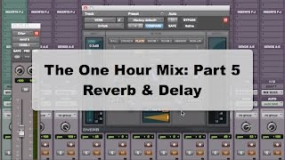 The One Hour Mix Part 5: Reverb And Delay