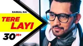 Tere Layi Full Song  Babbal Rai  Girlfriend  Latest Punjabi Songs  Speed Records