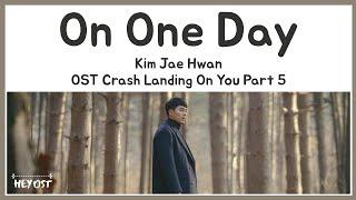 Kim Jae Hwan (김재환) - On One Day (어떤 날엔) OST Crash Landing On You Part 5 | Lyrics