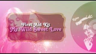 First Aid Kit - My Wild Sweet Love (Lyrics)
