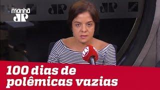 Governo completa 100 dias com polêmicas vazias | #VeraMagalhães