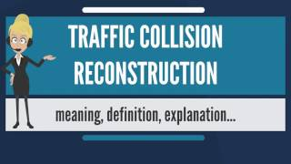 What is TRAFFIC COLLISION RECONSTRUCTION? What does TRAFFIC COLLISION RECONSTRUCTION mean?