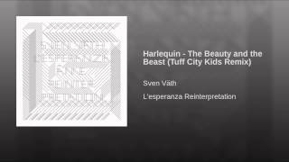 Harlequin - The Beauty and the Beast (Tuff City Kids Remix)