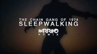 The Chain Gang Of 1974 - Sleepwalking (Warriyo Remix)