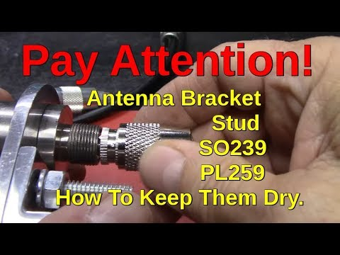 CB Radio Antenna / Mount / Stud / PL259 / SO 239 And How To Keep them dry.