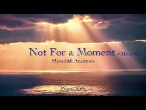 Meredith Andrews: Not For a Moment (After All) - Piano Instrumental Cover (with lyrics)
