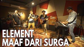 Download lagu MAAF DARI SURGA - ELEMENT LIVE SESSION