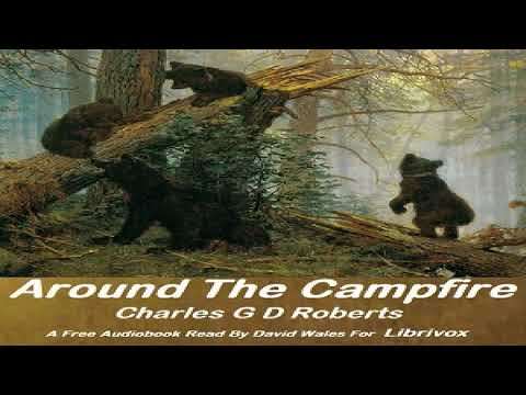 Around The Campfire | Sir Charles G. D. Roberts | Action & Adventure Fiction | Speaking Book | 3/5