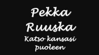 Pekka Ruuska - Katso kansasi puoleen